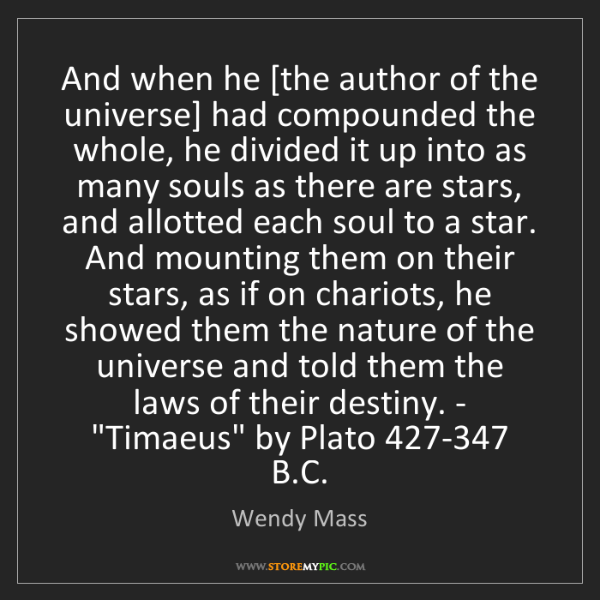 Wendy Mass: And when he [the author of the universe] had compounded...