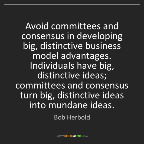 Bob Herbold: Avoid committees and consensus in developing big, distinctive...