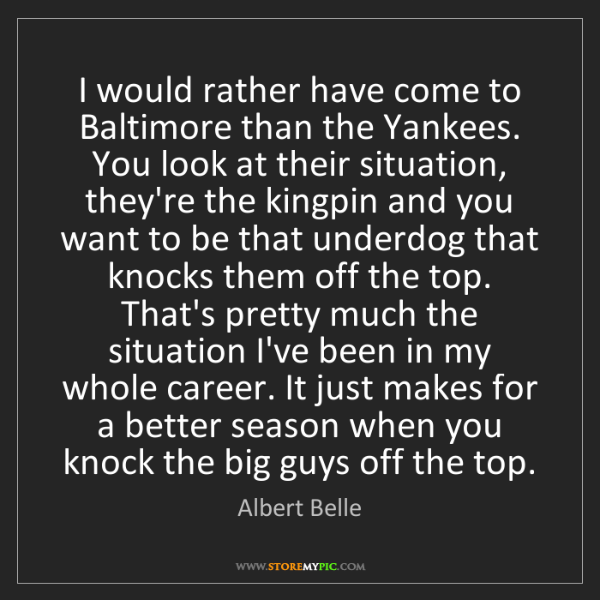 Albert Belle: I would rather have come to Baltimore than the Yankees....