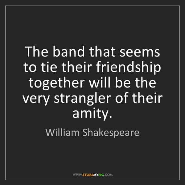 William Shakespeare: The band that seems to tie their friendship together...