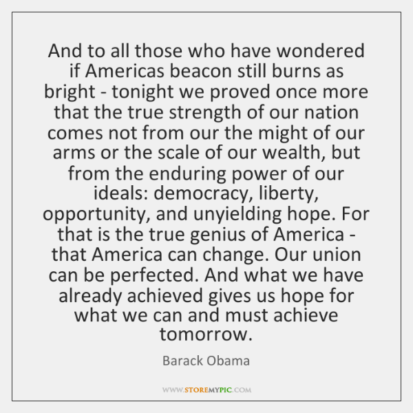 And to all those who have wondered if Americas beacon still burns ...