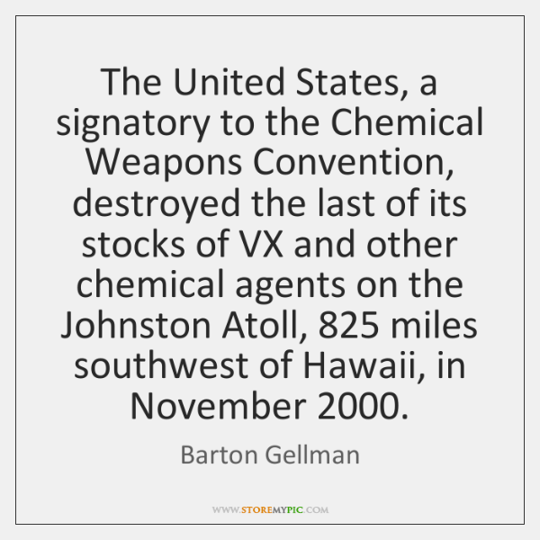 The United States, a signatory to the Chemical Weapons Convention, destroyed the ...
