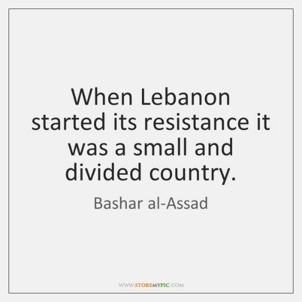 When Lebanon started its resistance it was a small and divided country.