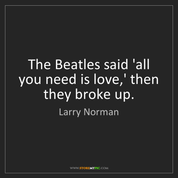 Larry Norman: The Beatles said 'all you need is love,' then they broke...