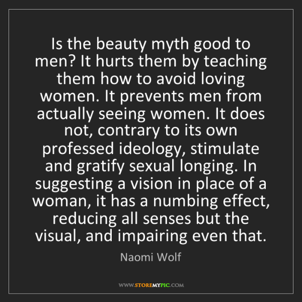 Naomi Wolf: Is the beauty myth good to men? It hurts them by teaching...