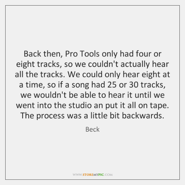 Back then, Pro Tools only had four or eight tracks, so we ...