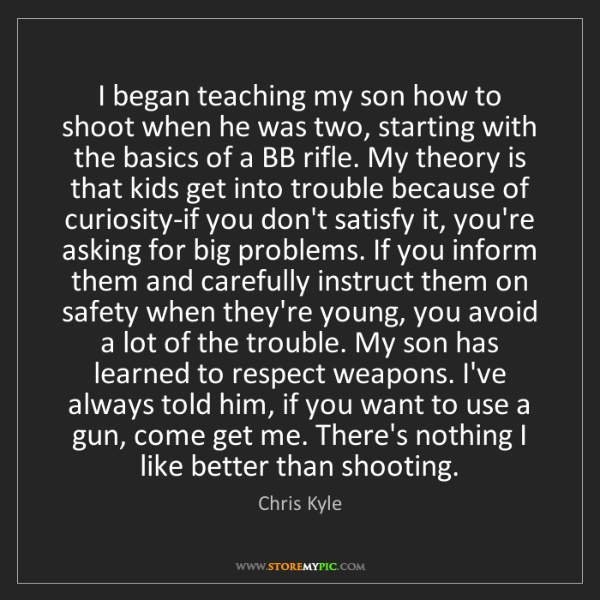 Chris Kyle: I began teaching my son how to shoot when he was two,...