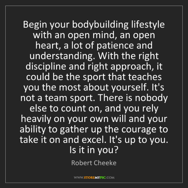 Robert Cheeke: Begin your bodybuilding lifestyle with an open mind,...