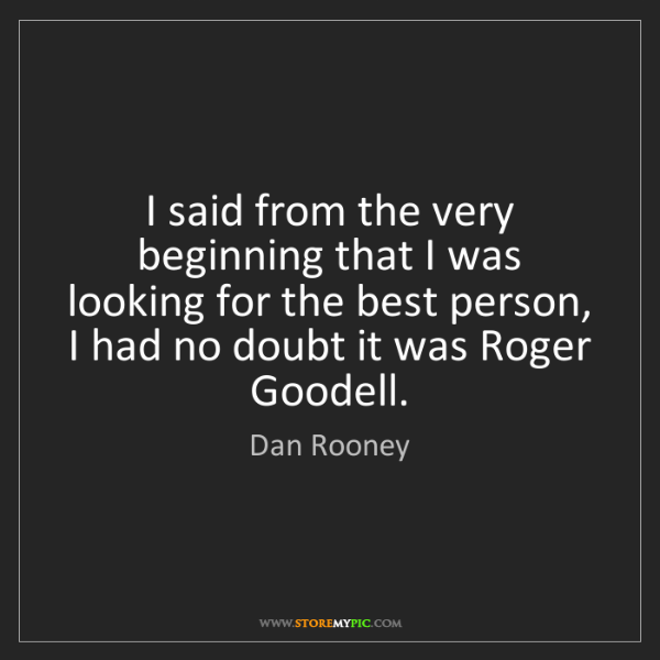 Dan Rooney: I said from the very beginning that I was looking for...