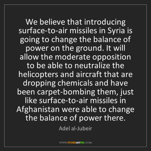 Adel al-Jubeir: We believe that introducing surface-to-air missiles in...