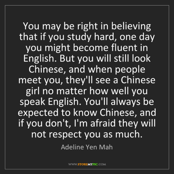Adeline Yen Mah: You may be right in believing that if you study hard,...