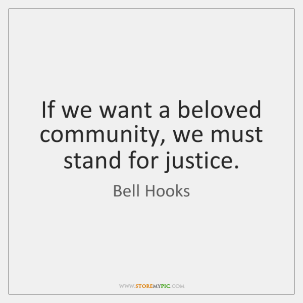 If we want a beloved community, we must stand for justice.
