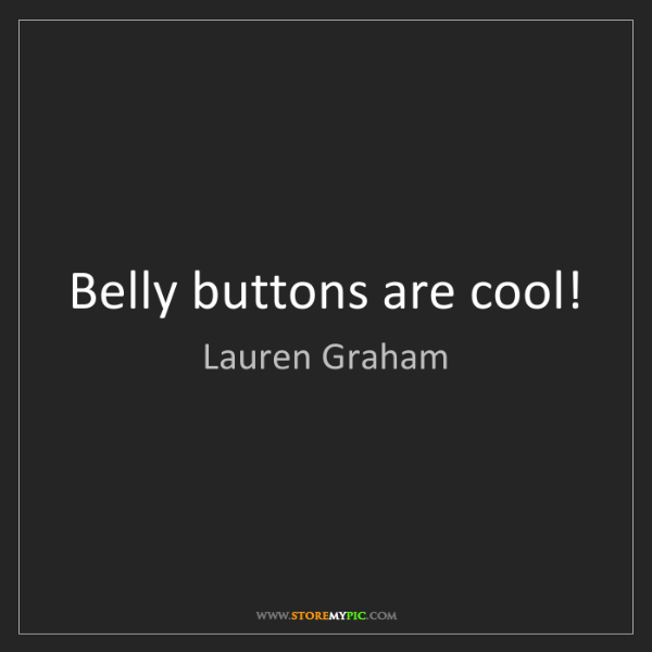 Lauren Graham: Belly buttons are cool!