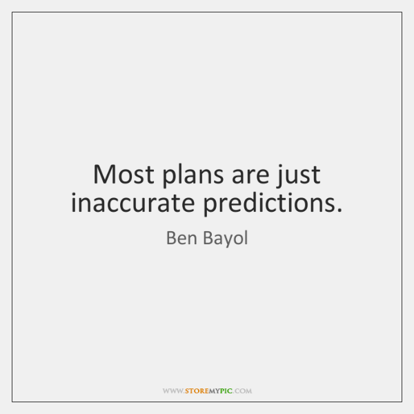 Most plans are just inaccurate predictions.