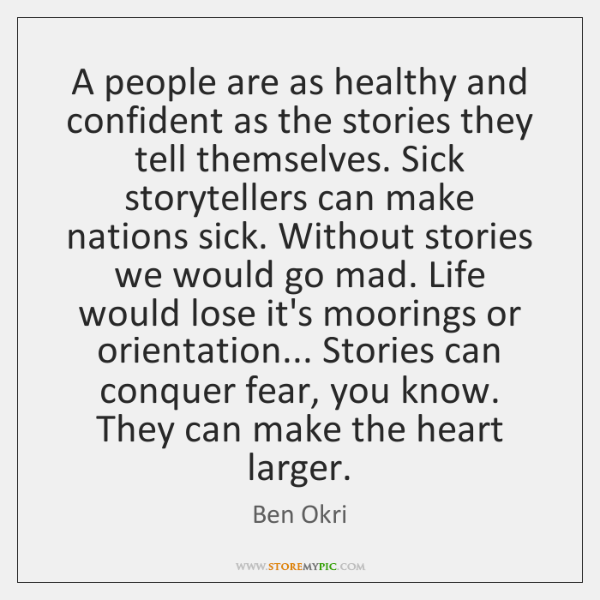 A people are as healthy and confident as the stories they tell ...