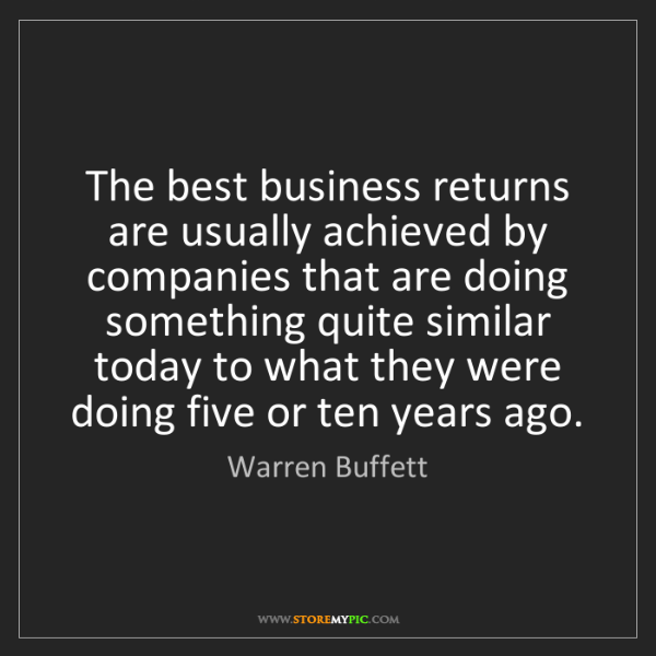Warren Buffett: The best business returns are usually achieved by companies...