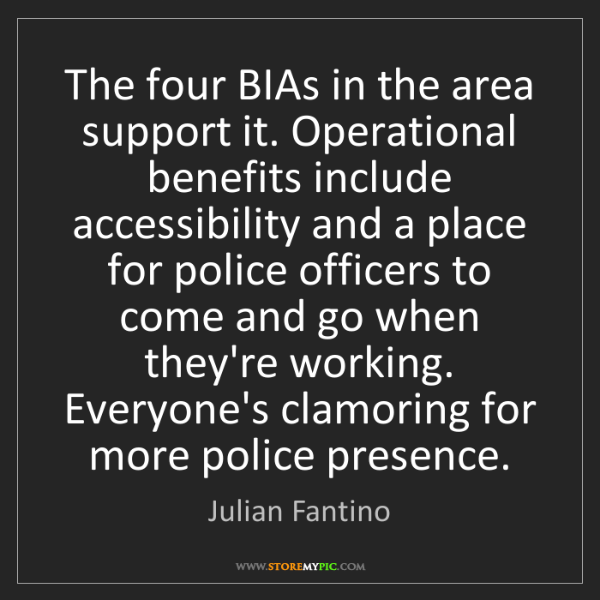 Julian Fantino: The four BIAs in the area support it. Operational benefits...