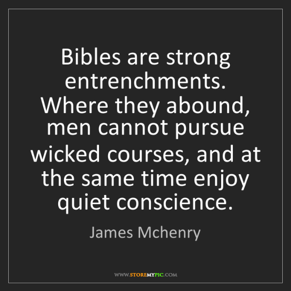 James Mchenry: Bibles are strong entrenchments. Where they abound, men...