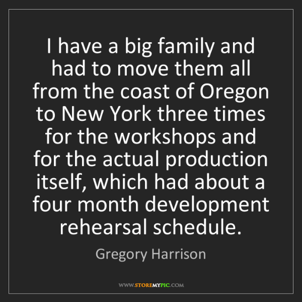 Gregory Harrison: I have a big family and had to move them all from the...