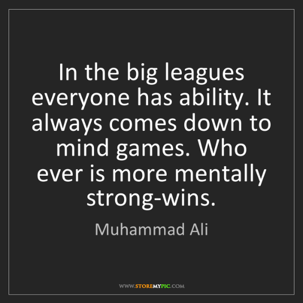 Muhammad Ali: In the big leagues everyone has ability. It always comes...