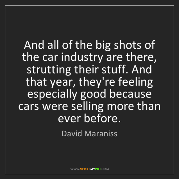 David Maraniss: And all of the big shots of the car industry are there,...