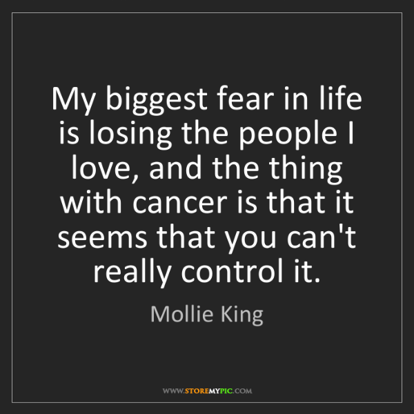 Mollie King: My biggest fear in life is losing the people I love,...