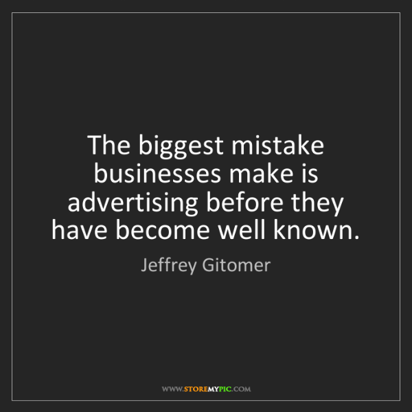 Jeffrey Gitomer: The biggest mistake businesses make is advertising before...