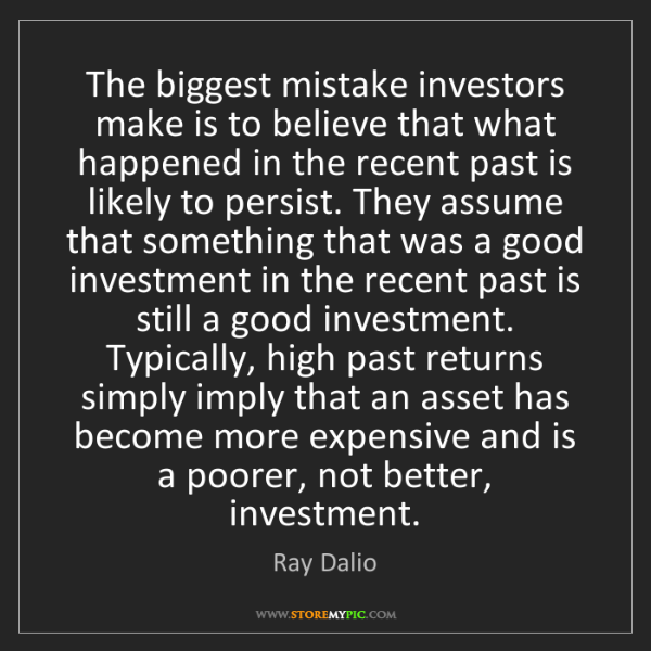Ray Dalio: The biggest mistake investors make is to believe that...