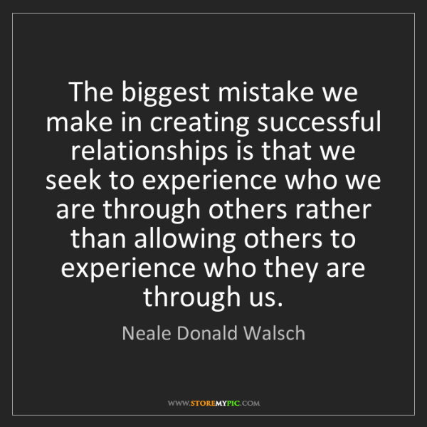 Neale Donald Walsch: The biggest mistake we make in creating successful relationships...