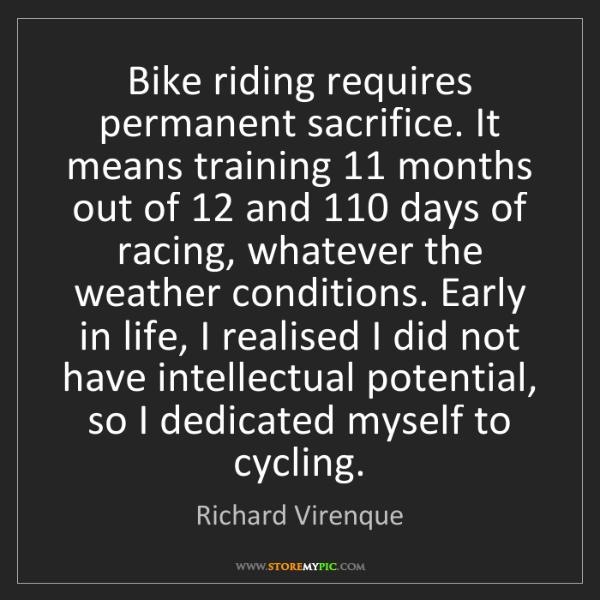 Richard Virenque: Bike riding requires permanent sacrifice. It means training...