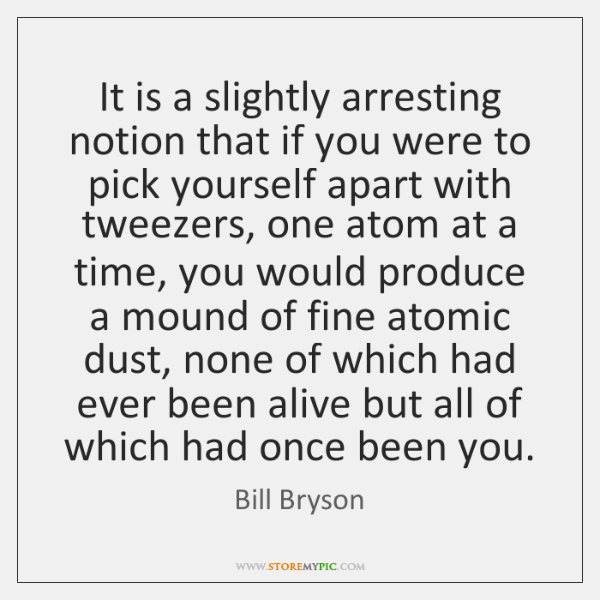 It is a slightly arresting notion that if you were to pick ...