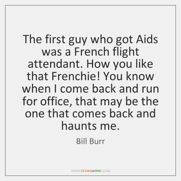 The first guy who got Aids was a French flight attendant. How ...
