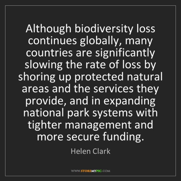 Helen Clark: Although biodiversity loss continues globally, many countries...