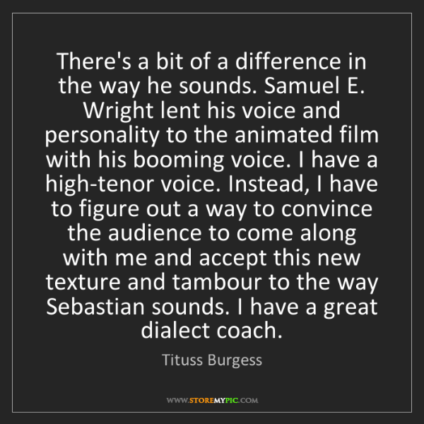 Tituss Burgess: There's a bit of a difference in the way he sounds. Samuel...