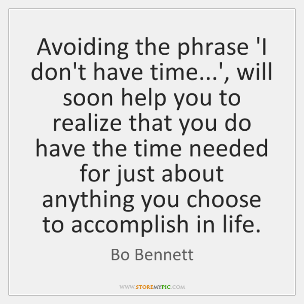 Avoiding the phrase 'I don't have time...', will soon help you ...