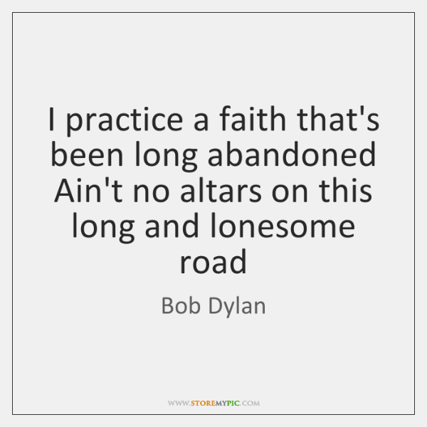 I practice a faith that's been long abandoned Ain't no altars on ...