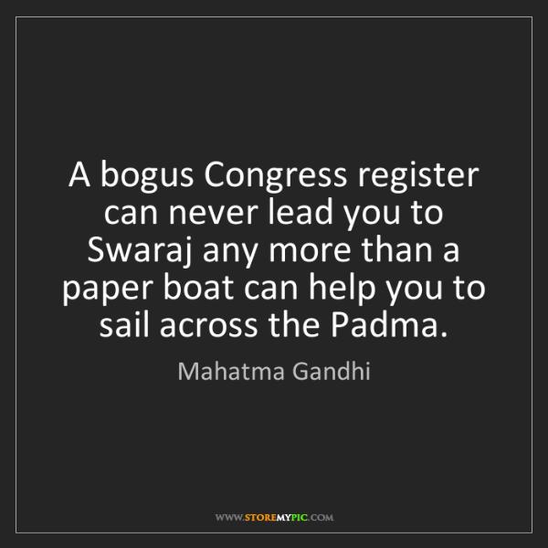 Mahatma Gandhi: A bogus Congress register can never lead you to Swaraj...