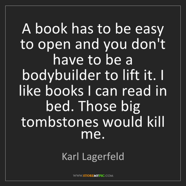 Karl Lagerfeld: A book has to be easy to open and you don't have to be...