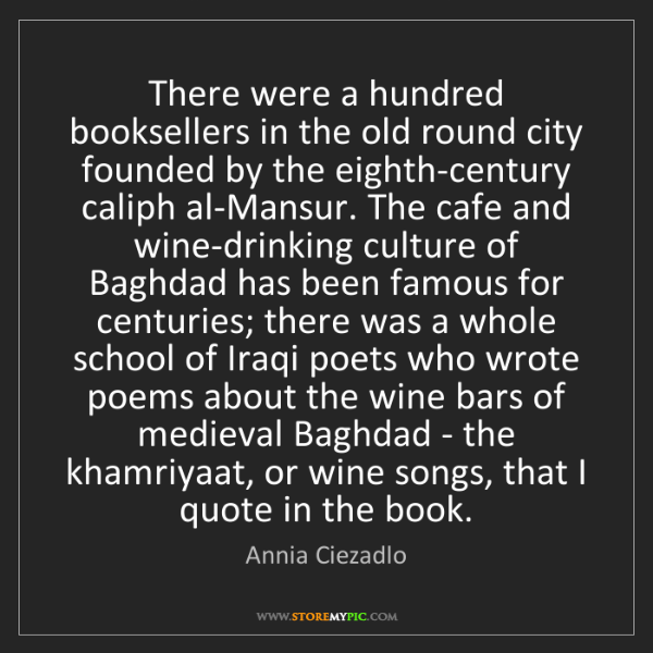Annia Ciezadlo: There were a hundred booksellers in the old round city...