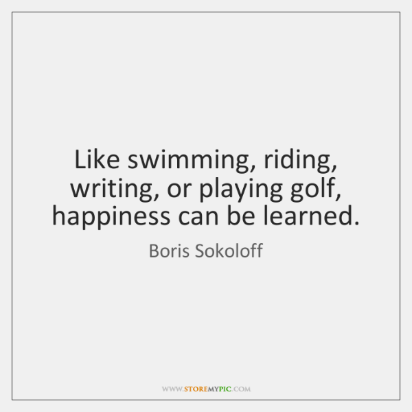 Like swimming, riding, writing, or playing golf, happiness can be learned.