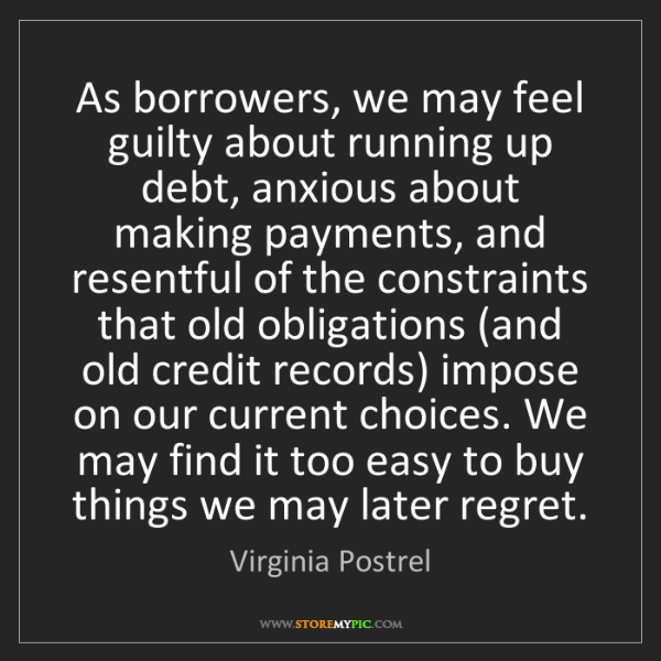 Virginia Postrel: As borrowers, we may feel guilty about running up debt,...