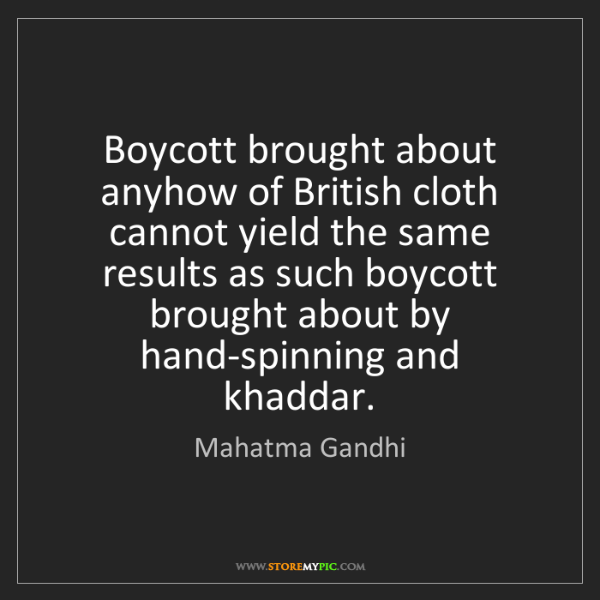 Mahatma Gandhi: Boycott brought about anyhow of British cloth cannot...
