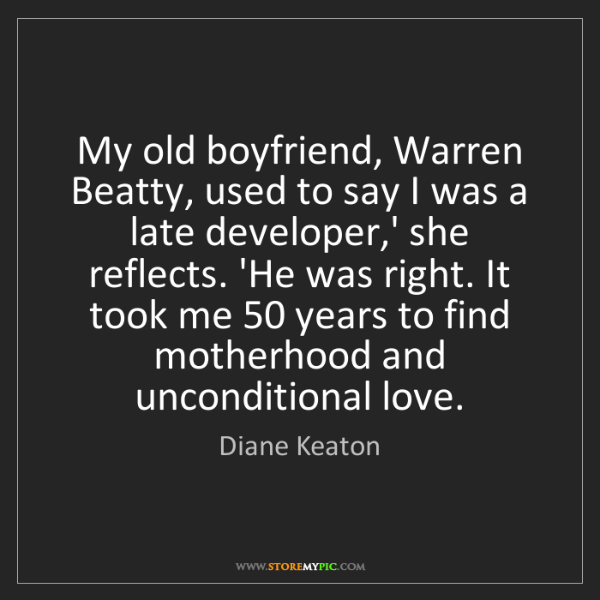 Diane Keaton: My old boyfriend, Warren Beatty, used to say I was a...