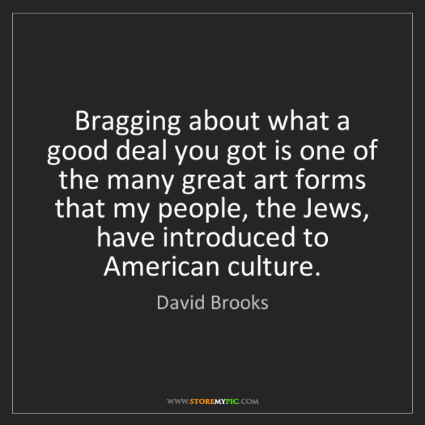 David Brooks: Bragging about what a good deal you got is one of the...