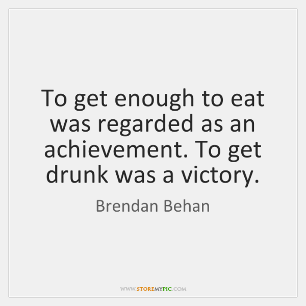 To get enough to eat was regarded as an achievement. To get ...