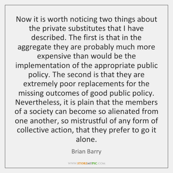 Now it is worth noticing two things about the private substitutes that ...