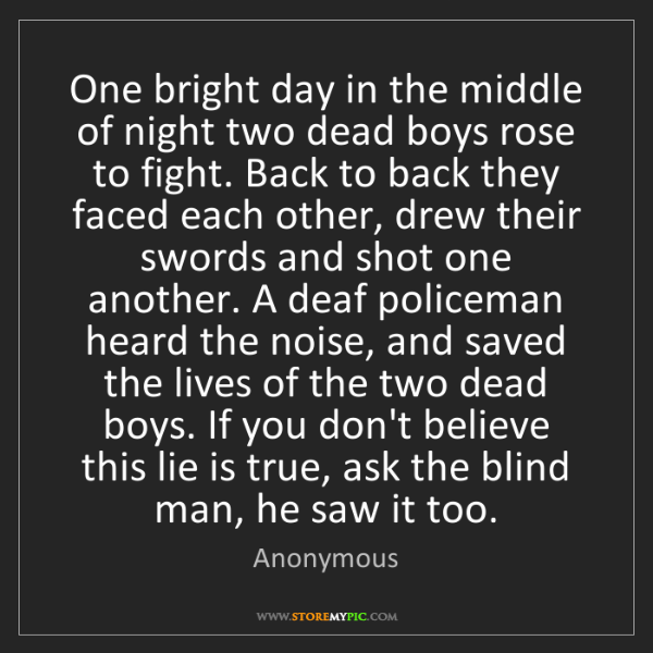 Anonymous: One bright day in the middle of night two dead boys rose...