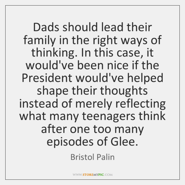 Dads should lead their family in the right ways of thinking. In ...