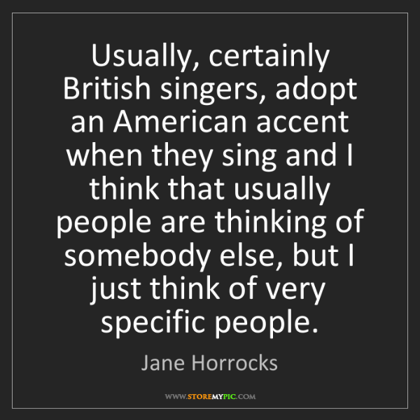 Jane Horrocks: Usually, certainly British singers, adopt an American...