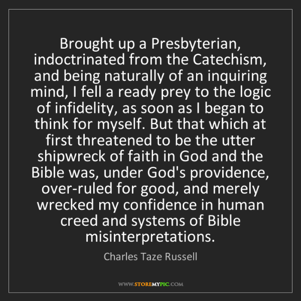 Charles Taze Russell: Brought up a Presbyterian, indoctrinated from the Catechism,...